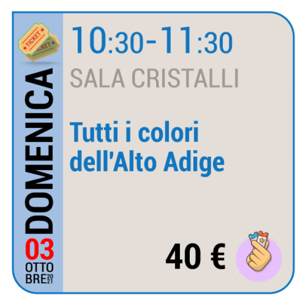 Tutti i colori dell'Alto Adige - Sala Cristalli - Domenica 03/10, 10.30 - 11.30
