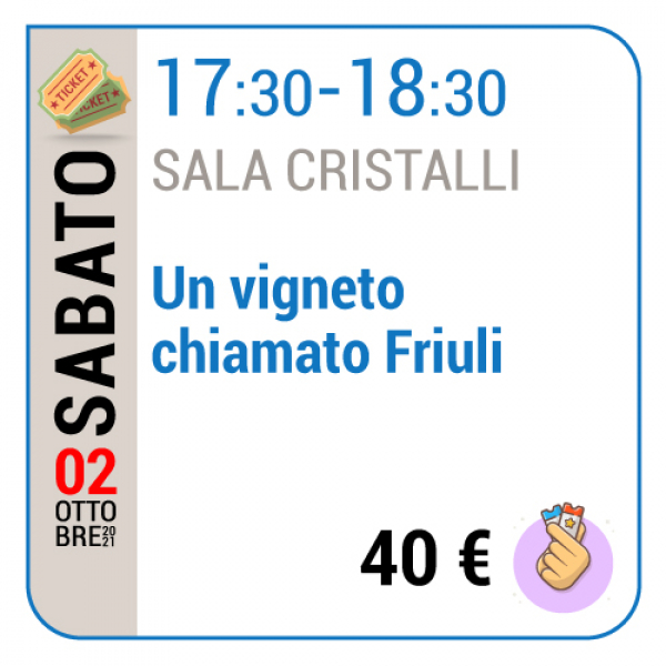 Un vigneto chiamato Friuli - Sala Cristalli - Sabato 02/10, 17.30 - 18.30